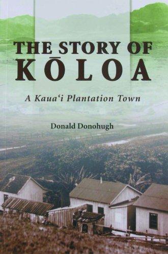 The Story of Koloa: A Kauai Plantation Town: Donohugh, Donald