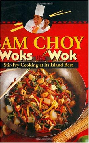 Sam Choy Woks the Wok: Stir Fry Cooking at Its Island Best (1566474922) by Sam Choy; Lynn Cook