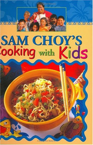 Sam Choy's Cooking With Kids (1566474930) by Sam Choy; Lynn Cook; Joanne Dobbs