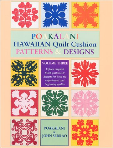 Poakalani Hawaiian Quilt Cushion Patterns & Designs, Vol. 3: Fifteen Original Block Patterns ...