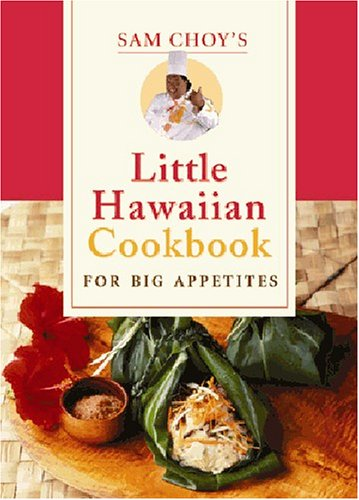 Sam Choy's Little Hawaiian Cookbook for Big Appetites (9781566476478) by Sam Choy