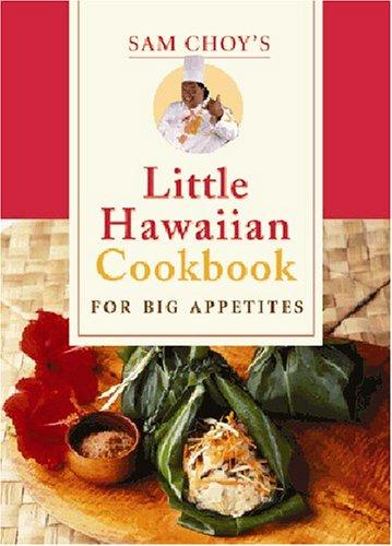 Sam Choy's Little Hawaiian Cookbook for Big Appetites (156647647X) by Sam Choy