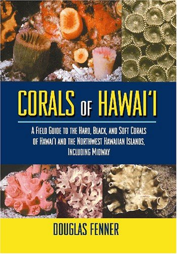 9781566476737: Corals of Hawaii: A Field Guide to the Hard, Black and Soft Corals of Hawaii and the Northwest Hawaiian Islands, Including Midway