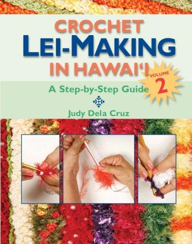Crochet Lei-Making in Hawaii Volume 2: A: Cruz, Judy Dela