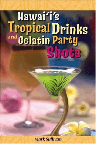 9781566477772: Hawai'i's Tropical Drinks And Gelatin Party Shots