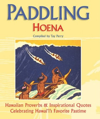 9781566477949: Paddling Hoena: Hawaiian Proverbs & Inspirational Quotes Celebrating Hawaii's Favorite Pastime