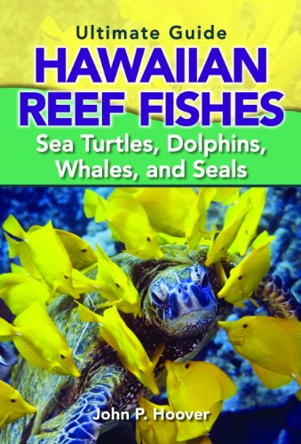9781566478878: The Ultimate Guide to Hawaiian Reef Fishes: Sea Turtles, Dolphins, Whales, and Seals