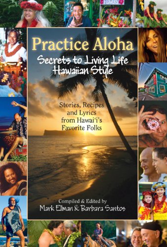 9781566479318: Practice Aloha: Secrets to Living Life Hawaiian Style- Stories, Recipes and Lyrics from Hawai'i's Favorite Folks