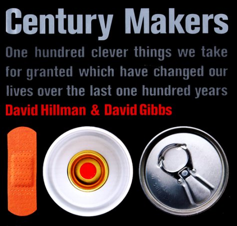 Century Makers: One Hundred Clever Things We Take for Granted Which Have Changed Our Lives over the...