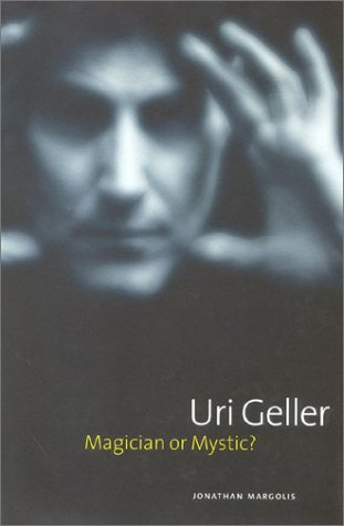 Uri Geller: Magician or Mystic?: Margolis, Jonathan
