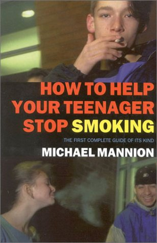 How to Help Your Teenager Stop Smoking: Mannion, Michael
