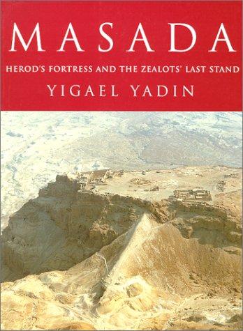 Masada: Herods Fortress and the Zealots Last Stand: Yadin, Yigael