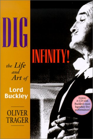 Dig Infinity: The Life and Art of Lord Buckley: Trager, Oliver