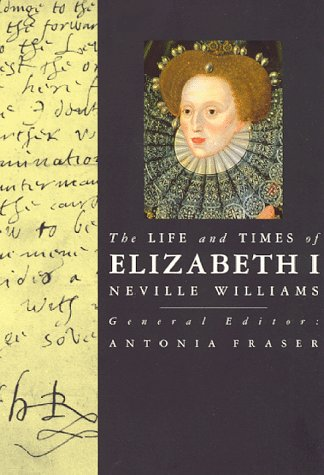 Elizabeth I (Life and Times Series) (1566491983) by Williams, Neville