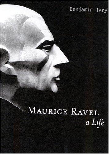 9781566492485: Maurice Ravel: A Life