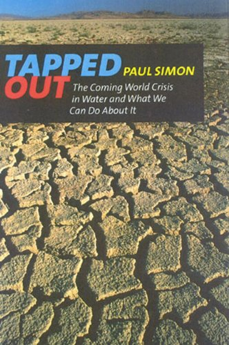 Tapped Out: The Coming World Crisis in Water and What We Can Do About It: Simon, Paul