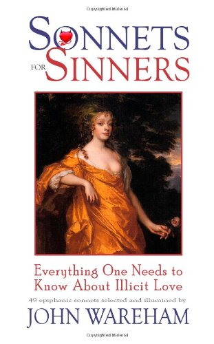 Sonnets for Sinners: Everything One Needs to Know About Illicit Love: Wareham, John