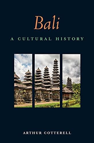 Bali: A Cultural History (Interlink Cultural Histories): Arthur Cotterell