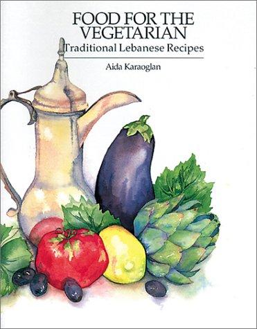 Food for the Vegetarian: Traditional Lebanese Recipes: Karaoglan, Aida