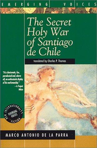 The Secret Holy War of Santiago De Chile: Parra, Marco Antonio De La