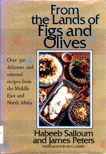 9781566561594: From the Lands of Figs and Olives: Over 300 Delicious and Unusual Recipes from the Middle East and North Africa