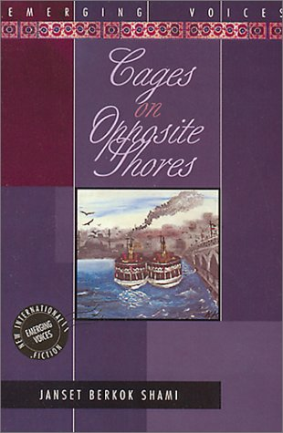 Cages on Opposite Shores (Emerging voices - new International fiction): Shami, Janset Berkok