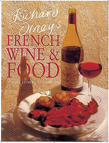 Richard Olney's French Wine and Food : A Wine Lover's Cookbook 9781566562263 This book has given Richard Olney a long-awaited opportunity to indulge his dual passion for wine and food in a way that reflects his ow