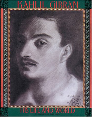 9781566562492: Kahlil Gibran: His Life and World (Literature)