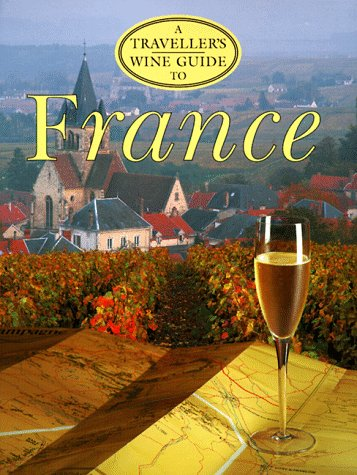 9781566562508: A Traveller's Wine Guide to France (Traveller's Wine Guides)