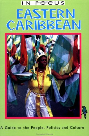 9781566562638: Eastern Caribbean in Focus: A Guide to the People, Politics and Culture (In Focus Guides)