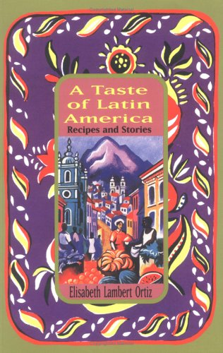 A Taste of Latin America: Recipes and Stories: Elisabeth Lambert Ortiz, Nick Caistor