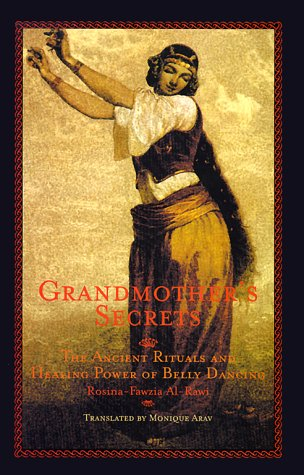 9781566563024: Grandmother's Secrets: The Ancient Rituals and Healing Power of Belly Dancing