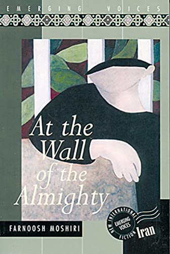 At the Wall of the Almighty: A Novel: Moshiri, Farnoosh