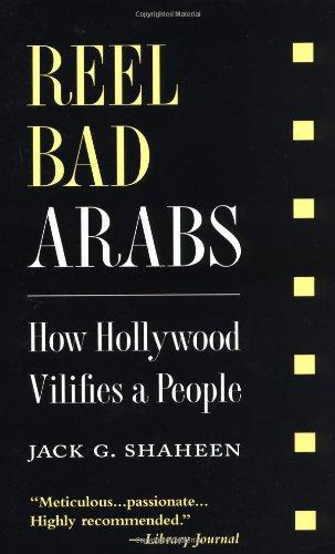 Reel Bad Arabs: How Hollywood Vilifies a People: Shaheen, Jack G.