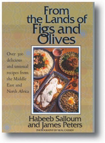9781566564144: From the Lands of Figs and Olives: Over 300 Delicious and Unusual Recipes from the Middle East and North Africa