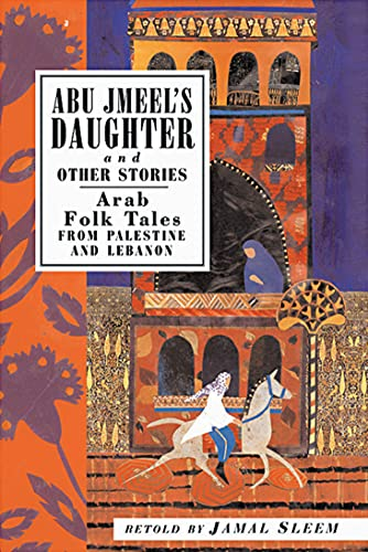 9781566564182: Abu Jmeel's Daughter and Other Stories: Arab Folk Tales from Palestine and Lebanon (International Folk Tales)