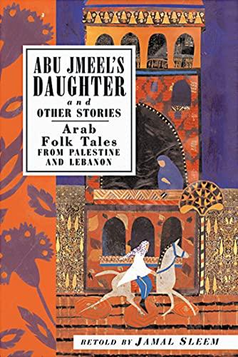 Abu Jmeel's Daughter and Other Stories: Arab: Nuweihed, Jamal Sleem/