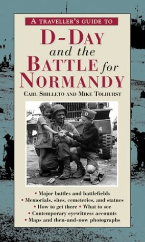 A Traveler's Guide to D-Day and the Battle for Normandy (The Travellerªs Guides to the Battles & ...