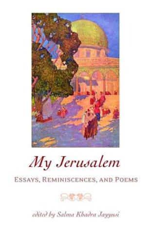 My Jerusalem: Essays, Reminiscences, and Poems: Editor-Salma Khadra Jayyusi;