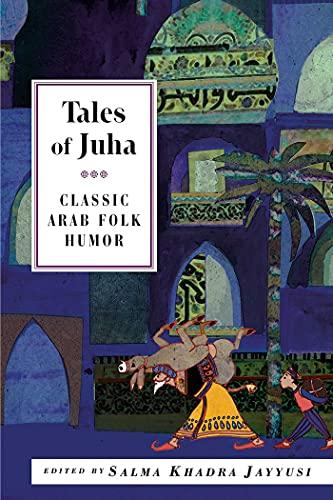 Tales of Juha: Classic Arab Folk Humor: Editor-Salma Khadra Jayyusi;