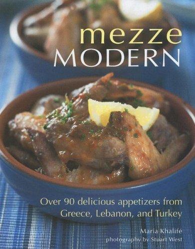 Mezze Modern: Delicious Appetizers from Greece, Lebanon,: Khalife, Maria
