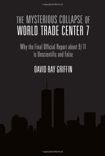 The Mysterious Collapse of World Trade Center 7: Why the Final Official Report About 9/11 Is Unscientific and False (1566567866) by David Ray Griffin