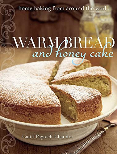 Warm Bread and Honey Cake: Home Baking from Around the World: Gaitri Pagrach-Chandra