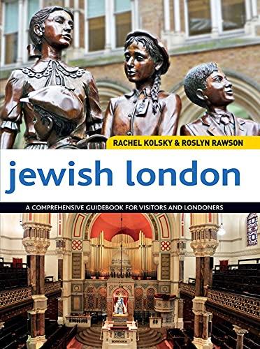 Jewish London: A Comprehensive Guidebook for Visitors: Rachel Kolsky, Roslyn