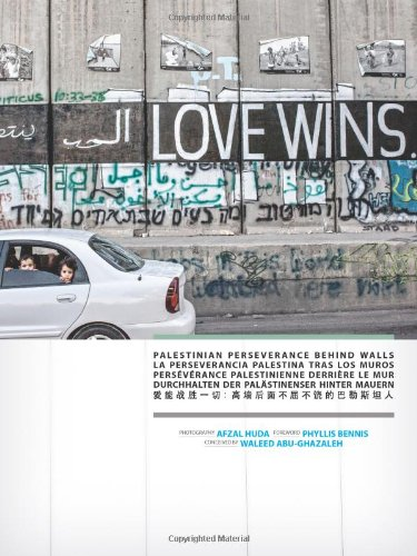 Love Wins: Palestinian Perseverance Behind Walls: Phyllis Bennis; Afzal Huda; Waleed Abu-Ghazeleh