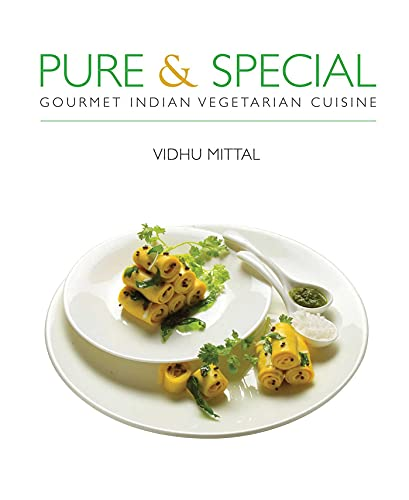Pure and Special: Gourmet Indian Vegetarian Cuisine: Vidhu Mittal
