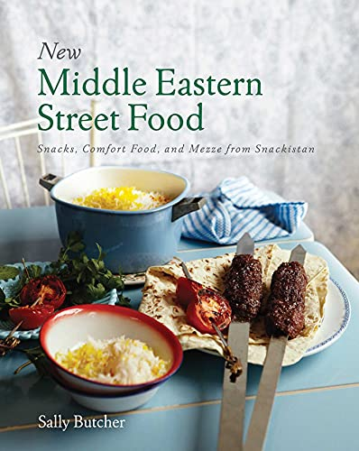 New Middle Eastern Street Food: Snacks, Comfort Food, and Mezze from Snackistan: Sally Butcher