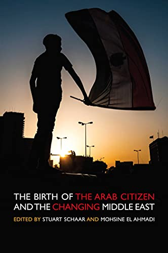 9781566569736: The Birth of the Arab Citizen and the Changing of the Middle East