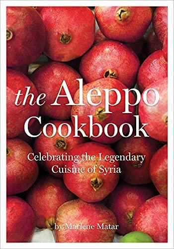 9781566569866: The Aleppo Cookbook: Celebrating the Legendary Cuisine of Syria