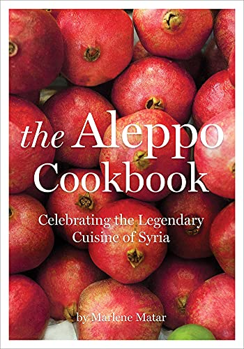 9781566569866: The Aleppo Cookbook: Celebrating the Legendary Cuisine of Syria